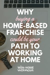 Why Buying a Home-Based Franchise Could Be Your Path to Working at Home