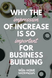 https://www.theworkathomewoman.com/wp-content/uploads/Why-the-Impression-of-Increase-is-so-Important-for-Business-Building-2-200x300.jpg