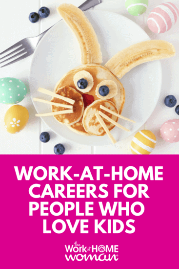 Work-At-Home Careers for People Who Love Kids