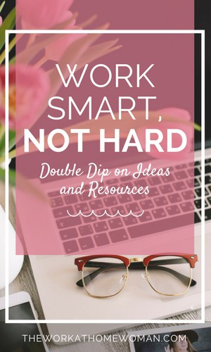 Work Smart, Not Harder: Double Dip on Ideas and Resources