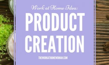 Work at Home Idea – Product Creation