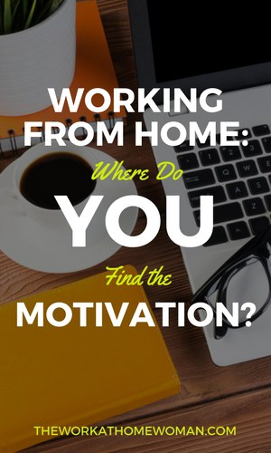 Working from Home - Where Do You Find the Motivation?