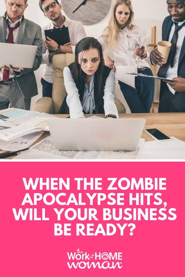 When The Zombie Apocalypse Hits, Will Your Business be Ready?