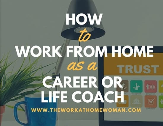 How To Work From Home As A Career Or Life Coach:  Life Career