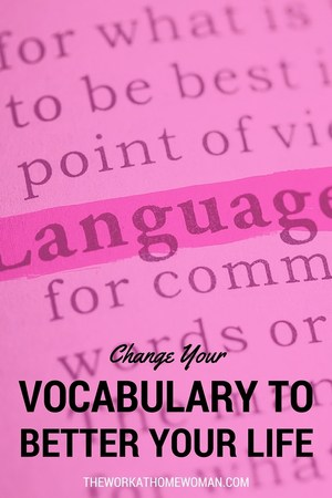 Change Your Vocabulary to Better Your Life