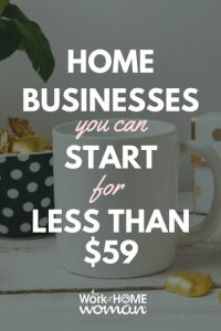 Home Businesses You Can Start For Less Than $59