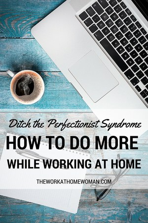 Overcoming Perfectionism: How to Do More While Working at Home