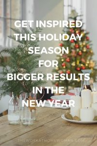 Get Inspired This Holiday Season for Bigger Results in the New Year