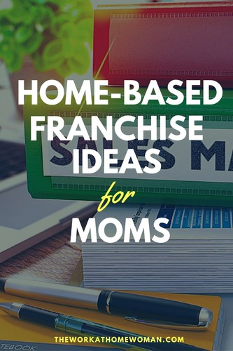 a list of home based franchises for moms