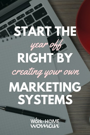Start the Year off Right by Creating Your Own Marketing Systems #marketing #business