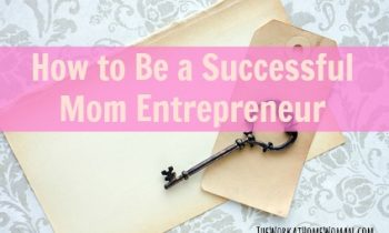 How to Be a Successful Mom Entrepreneur