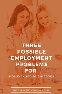 Three Possible Employment Problems for Home-Based Businesses