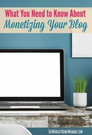 What You Need to Know About Monetizing Your Blog